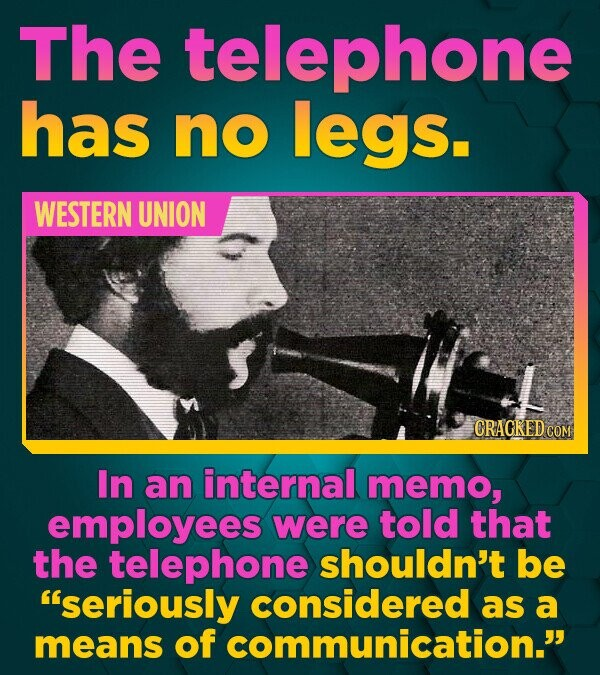 The telephone has no legs. WESTERN UNION CRACKED COM In an internal memo, employees were told that the telephone shouldn't be 'seriously considered a
