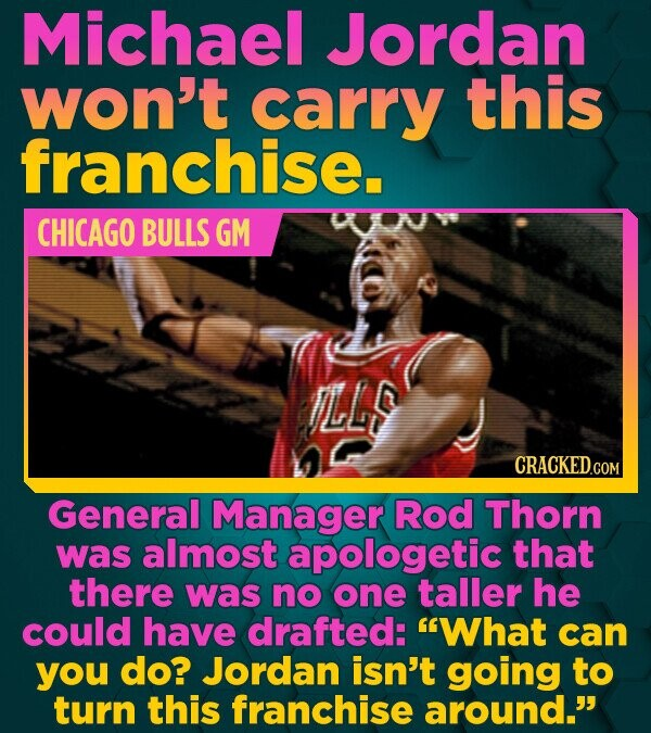 Michael Jordan won't carry this franchise. CHICAGO BULLS GM TLLS CRACKED.COM General Manager Rod Thorn was almost apologetic that there was no one tal
