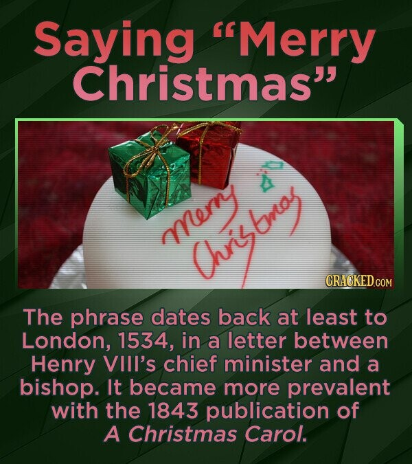 Saying Merry Christmas bno merny h Chris The phrase dates back at least to London, 1534, in a letter between Henry VIII's chief minister and a bisho
