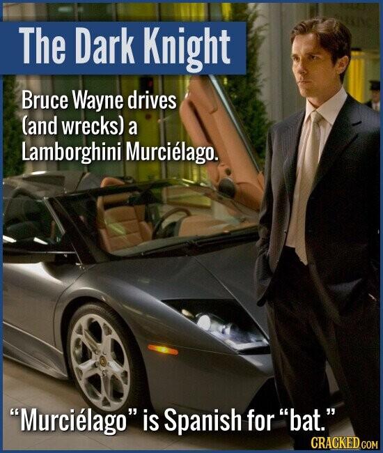 The Dark Knight Bruce Wayne drives (and wrecks) a Lamborghini Murcielago. Murcielago is Spanish for bat.