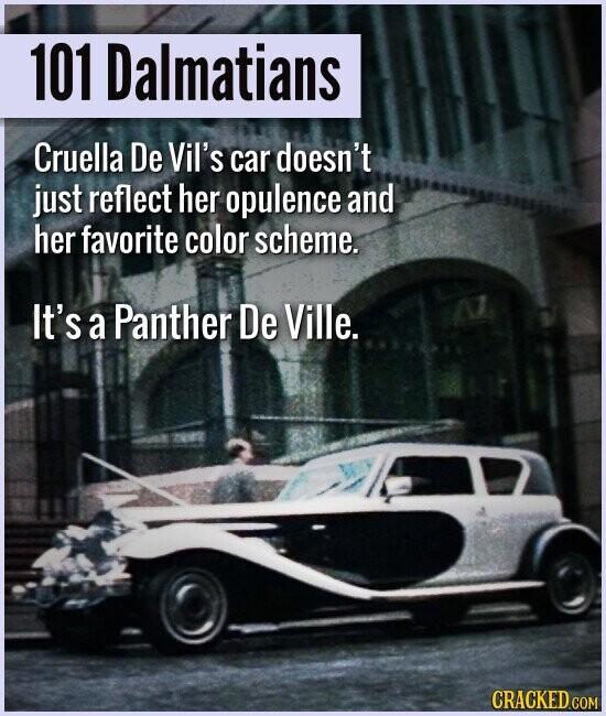 101 Dalmatians Cruella De Vil's car doesn't just reflect her opulence and her favorite color scheme. It's a Panther De Ville.
