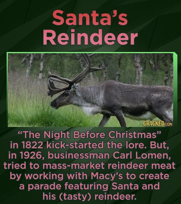 Santa's Reindeer CRACKED COM The Night Before Christmas in 1822 kick-started the lore. But, in 1926, businessman Carl Lomen, tried to mass-market re