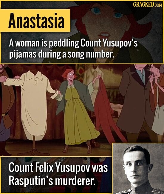 Anastasia A woman is peddling Count Yusupov's pijamas during a song number. Count Felix Yusupov was Rasputin's murderer.