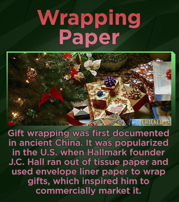 Wrapping Paper CRACKEDCON Gift wrapping was first documented in ancient China. It was popularized in the U.S. when Hallmark founder J.C. Hall ran out