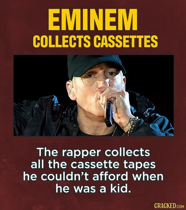 EMINEM COLLECTS CASSETTES The rapper collects all the cassette tapes he couldn't afford when he was a kid.
