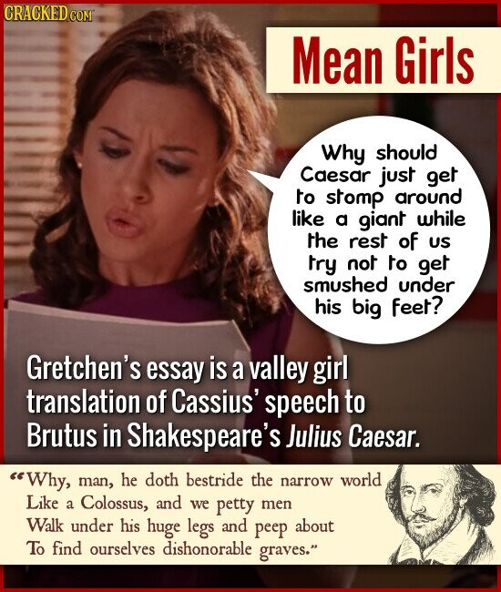 Mean Girls Why should Caesar just get to stomp around like a giant while the rest of US try not to get Smushed under his big feet? Gretch