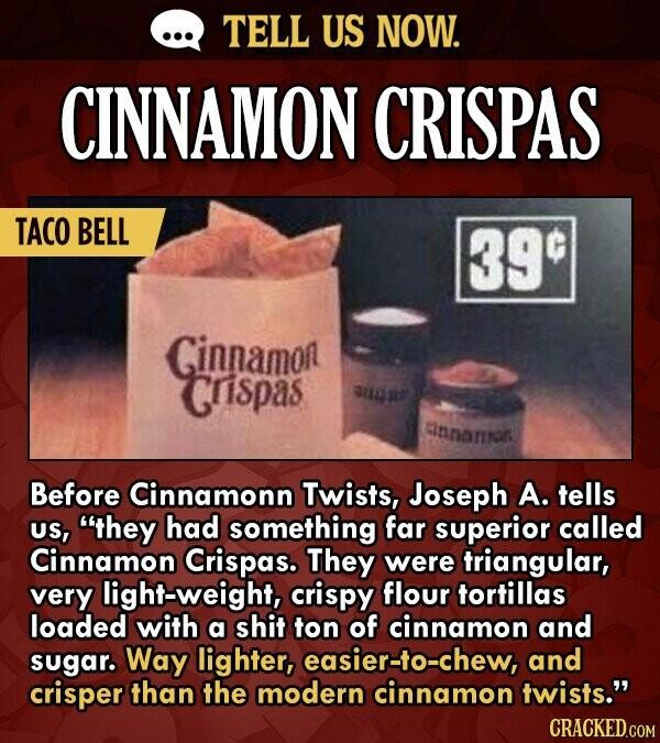 TELL US NOW. CINNAMON CRISPAS TACO BELL 39 Ginnamon rispas SHdRE Sinnariois Before Cinnamonn Twists, Joseph A. tells US, they had something far super