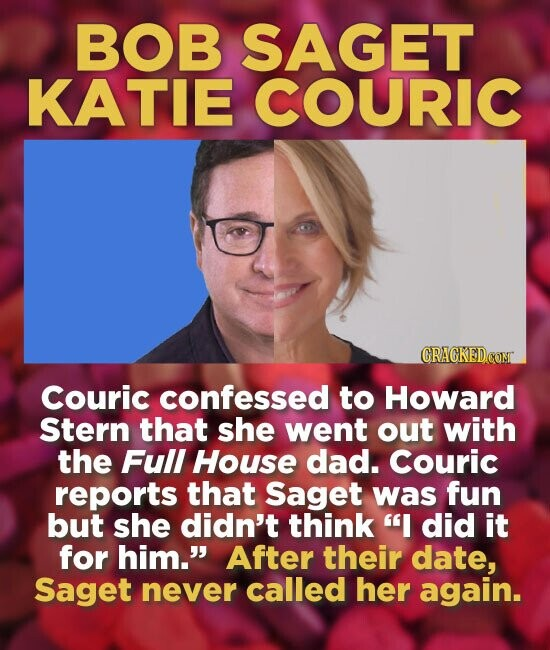 BOB SAGET KATIE COURIC CGRAGKEDCOM Couric confessed to Howard Stern that she went out with the Full House dad. Couric reports that Saget was fun but she didn't think I did it for him. After their date, Saget never called her again.