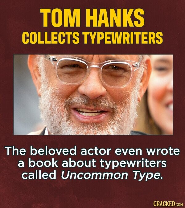 TOM HANKS COLLECTS TYPEWRITERS The beloved actor even wrote a book about typewriters called Uncommon Type.