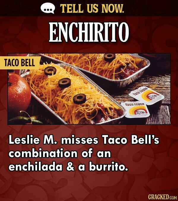 TELL US NOW. ENCHIRITO TACO BELL S3UcR t3en tacu SUCE Leslie M. misses Taco Bell's combination of an enchilada & a burrito.