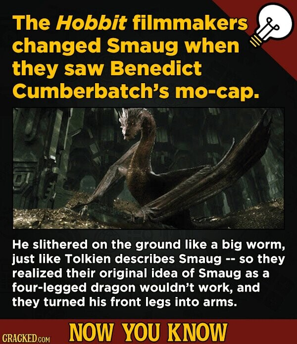 The Hobbit filmmakers changed Smaug when they saw Benedict Cumberbatch's mo-cap. He slithered on the ground like a big worm, just like Tolkien describ