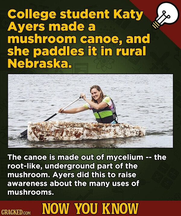 College student Katy Ayers made a mushroom canoe, and she paddles it in rural Nebraska. The canoe is made out of mycelium -- the root-like, undergroun