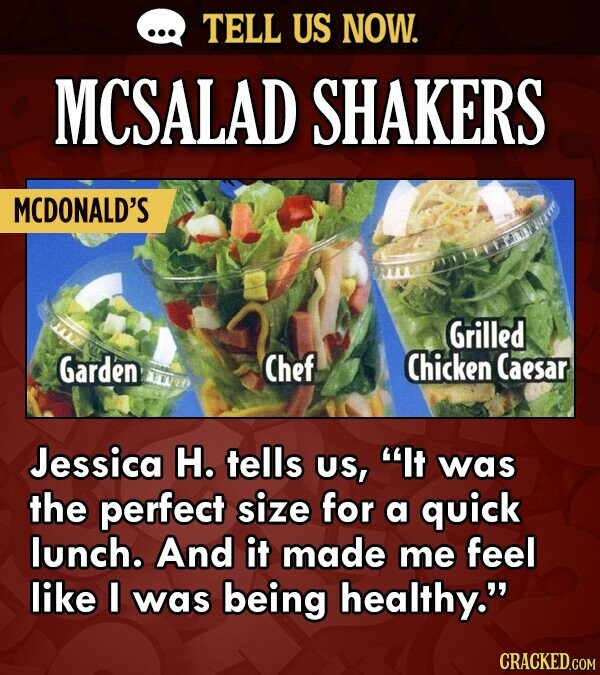 TELL US NOW. MCSALAD SHAKERS MCDONALD'S Grilled Garden Chef Chicken Caesar Jessica H. tells Us, It was the perfect size for a quick lunch. And it mad