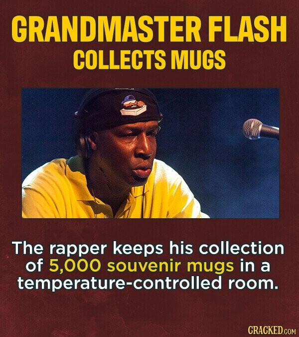 GRANDMASTER FLASH COLLECTS MUGS The rapper keeps his collection of 5,000 souvenir mugs in a temperature-controlled room.