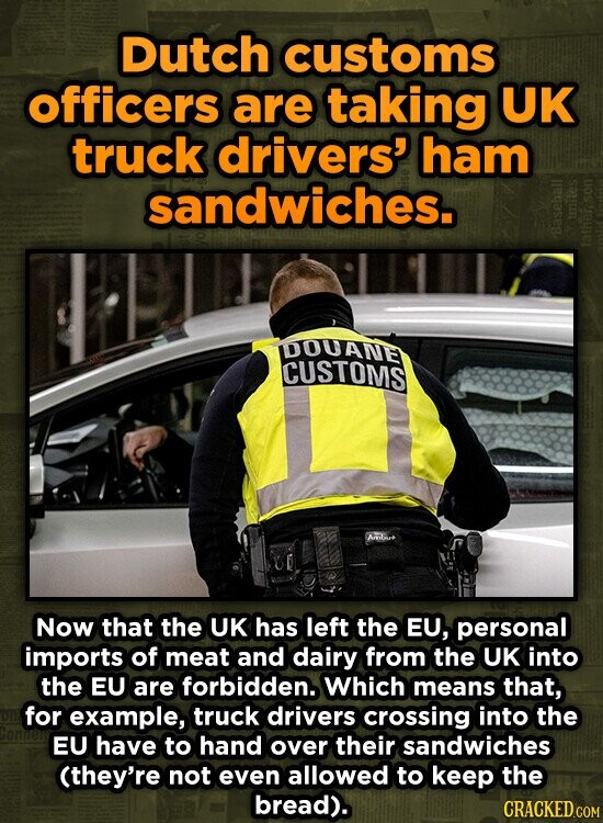 Dutch customs officers are taking UK truck drivers' ham sandwiches. Ba5 01 DDOUANE CUSTOMS Now that the UK has left the EU, personal imports of meat a