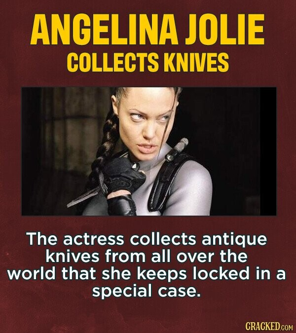 ANGELINA JOLIE COLLECTS KNIVES The actress collects antique knives from all over the world that she keeps locked in a special case.