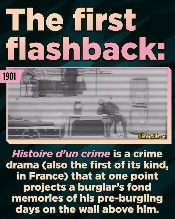 The first flashback: 1901 Histoire d'un crime is a crime drama (also the first of its kind, in France) that at one point projects a burglar's fond memories of his pre-burgling days on the wall above him.