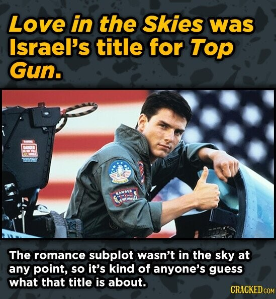 Love in the Skies was Israel's title for Top Gun. MOLE S IML The romance subplot wasn't in the sky at any point, so it's kind of anyone's guess what t