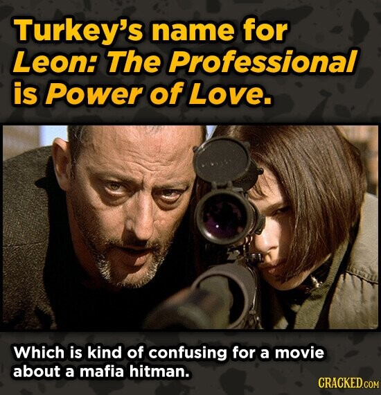 Turkey's name for Leon: The Professional is Power of Love. Which is kind of confusing for a movie about a mafia hitman.