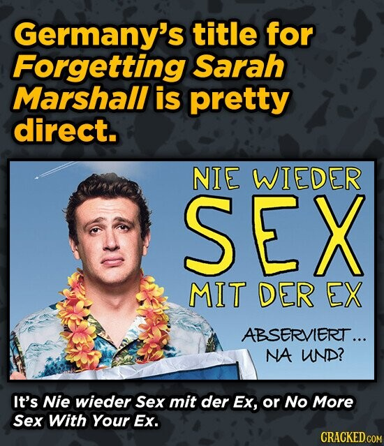 Germany's title for Forgetting Sarah Marshall is pretty direct. NIE WIEDER SEX MIT DER EX ABSERVIERT... NA WND? It's Nie wieder Sex mit der Ex, or No