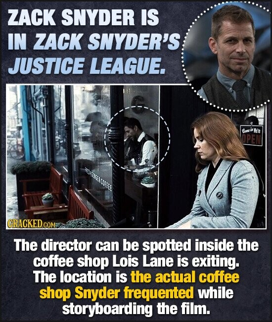 ZACK SNYDER IS IN ZACK SNYDER'S JUSTICE LEAGUE. umi'ia Mn OPEN ORACKED COM The director can be spotted inside the coffee shop Lois Lane is exiting. The location is the actual coffee shop Snyder frequented while storyboarding the film.