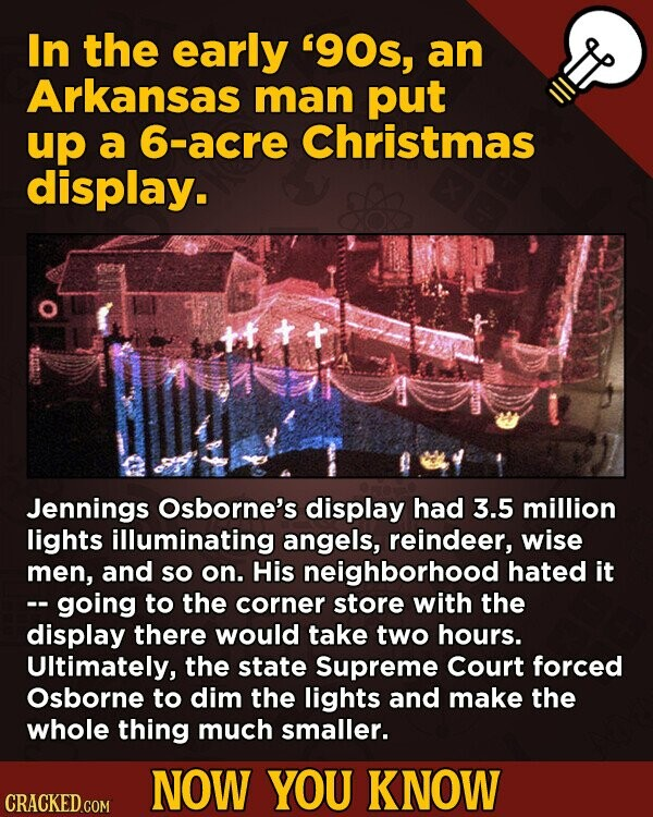 In the early '90s, an Arkansas man put up a 6-acre Christmas display. tftt Jennings Osborne's display had 3.5 million lights illuminating angels, rein