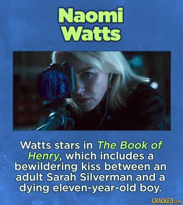 Naomi Watts Watts stars in The Book of Henry, which includes a bewildering kiss between an adult Sarah Silverman and a dying eleven-year-old boy.