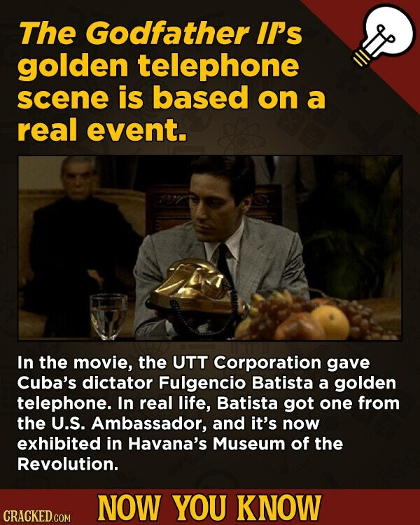 The Godfather IT's golden telephone scene is based on a real event. In the movie, the UTT Corporation gave Cuba's dictator Fulgencio Batista a golden
