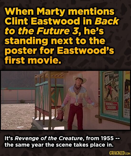 When Marty mentions Clint Eastwood in Back to the Future 3, he's standing next to the poster for Eastwood's first movie. G AR REVEXGE CREATURE It's Re