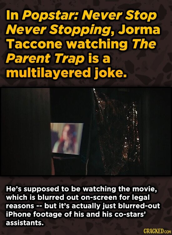In Popstar: Never Stop Never Stopping, Jorma Taccone watching The Parent Trap is a multilayered joke. He's supposed to be watching the movie, which is