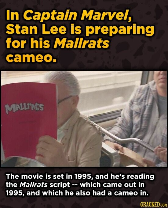 In Captain Marvel, Stan Lee is preparing for his Malirats cameo. Mrllrkts The movie is set in 1995, and he's reading the Mallrats script - - which cam