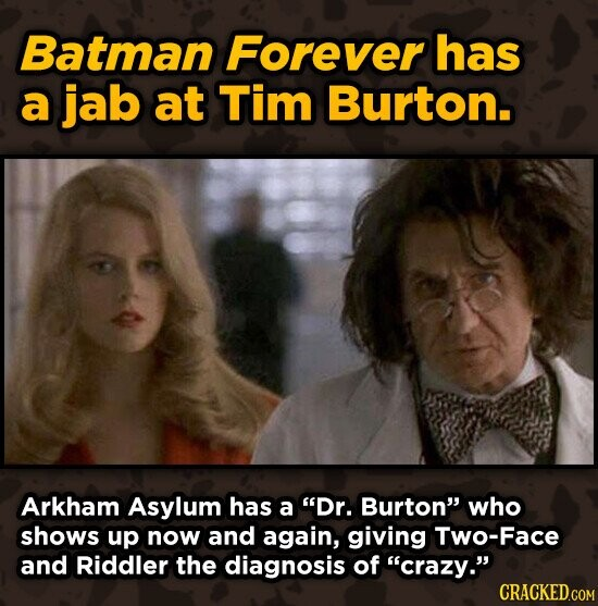 Batman Forever has a jab at Tim Burton. Arkham Asylum has a Dr. Burton who shows up now and again, giving Two-Face and Riddler the diagnosis of cra
