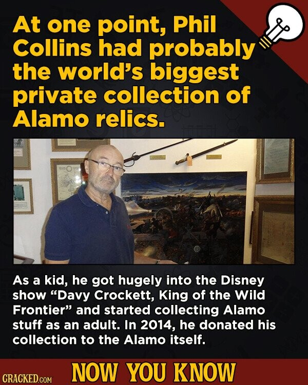 At one point, Phil Collins had probably the world's biggest private collection of Alamo relics. As a kid, he got hugely into the Disney show Davy Cro
