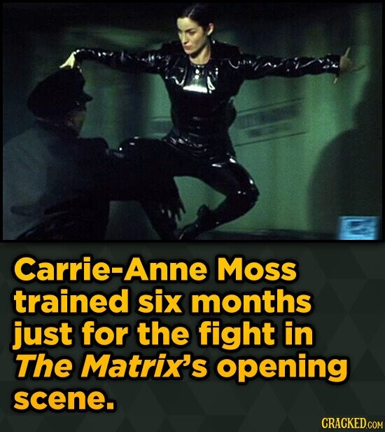 Carrie-Anne Moss trained six months just for the fight in The Matrix's opening scene.