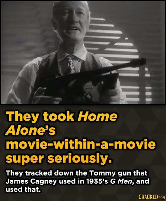 They took Home Alone's movie-within-a-movie super seriously. They tracked down the Tommy gun that James Cagney used in 1935's G Men, and used that.