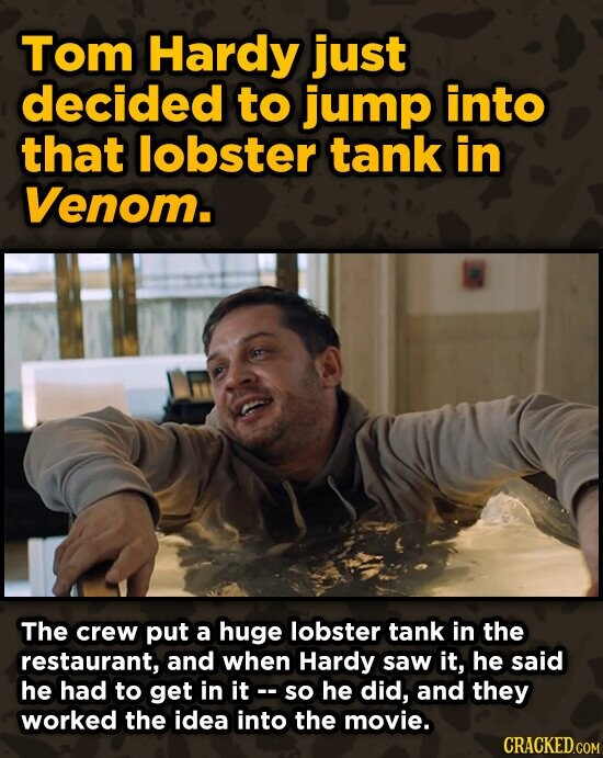 Tom Hardy just decided to jump into that lobster tank in Venom. The crew put a huge lobster tank in the restaurant, and when Hardy saw it, he said he