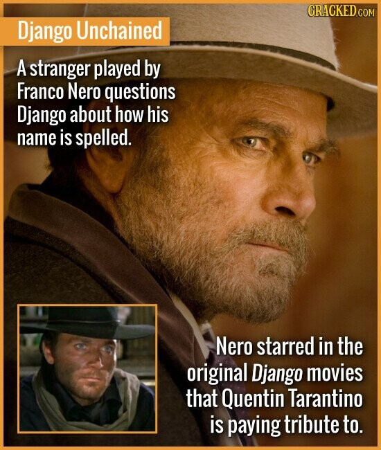 Django Unchained A stranger played by Franco Nero questions Django about how his name is spelled. Nero starred in the original Django movi