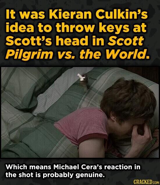 It was Kieran Culkin's idea to throw keys at Scott's head in scott Pilgrim VS. the World. Which means Michael Cera's reaction in the shot is probably