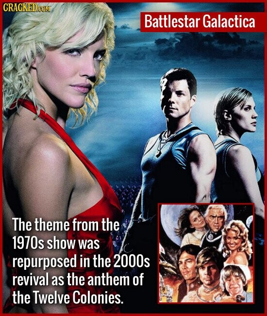 Battlestar Galactica The theme from the 1970s show was repurposed in the 2000s revival as the anthem of the Twelve Colonies.