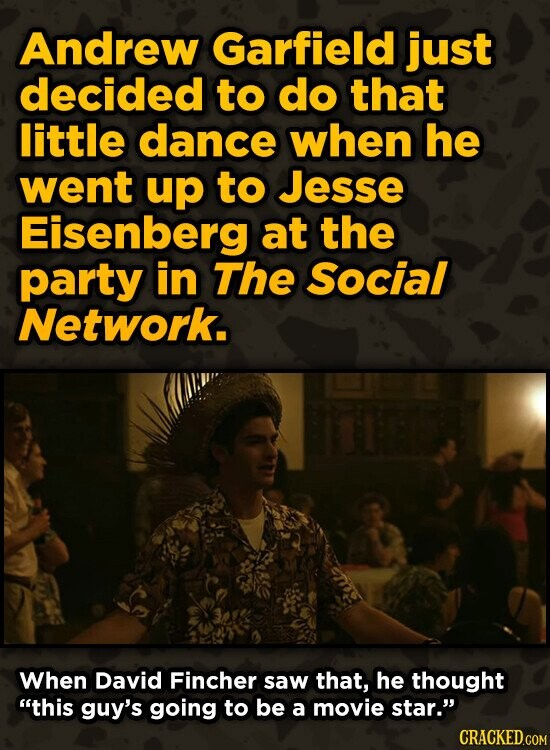 Andrew Garfield just decided to do that little dance when he went up to Jesse Eisenberg at the party in The Social Network. When David Fincher saw tha