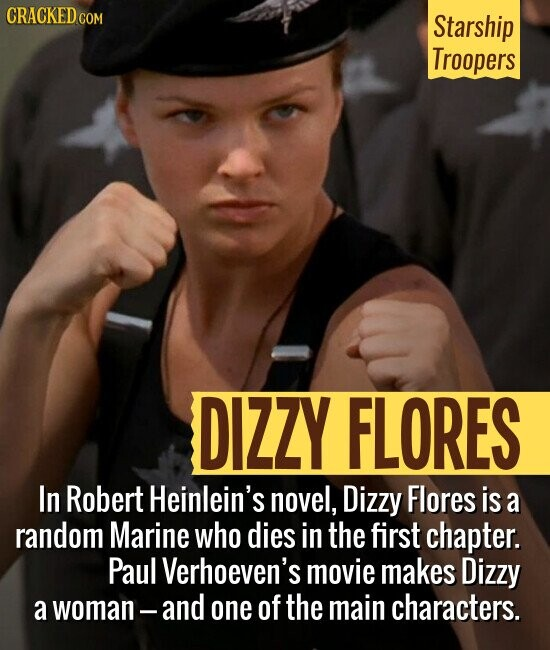 Starship Troopers DIZZY FLORES In Robert Heinlein's novel, Dizzy Flores is a random Marine who dies in the first chapter. Paul Verhoeven's movie makes Dizzy a woman- and one of the main characters.