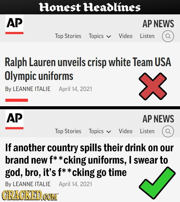 Honest Headlines AP AP NEWS Top Stories Topics Video Listen Ralph Lauren unveils crisp white Team USA Olympic uniforms By LEANNE ITALIE April 14, 2021 AP AP NEWS Top Stories Topics Video Listen If another country spills their drink on our brand new f* *cking uniforms, I swear to god,