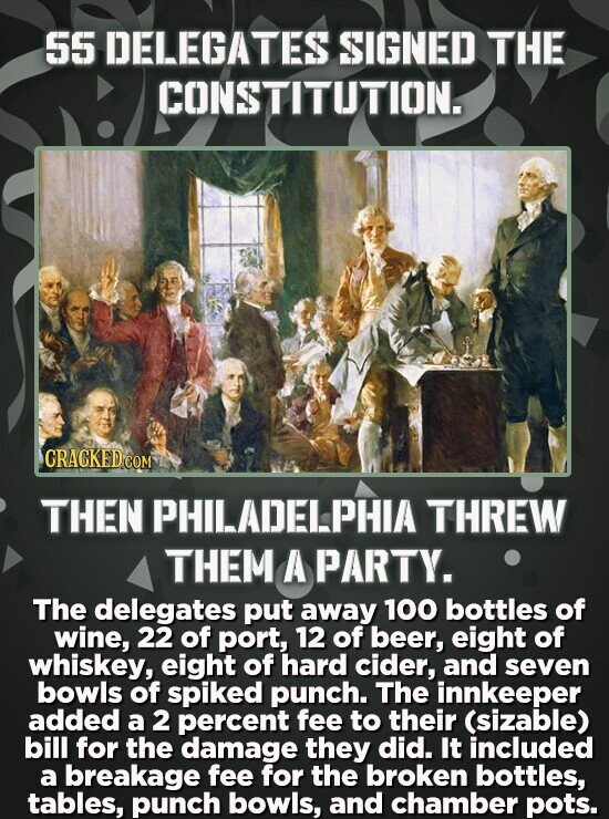 55 DELEGATES SIGNED THE CONSTITUTION. GRACKEDCO THEN PHILADELPHIA THREW THEM A PARTY. The delegates put away 100 bottles of wine, 22 of port, 12 of be