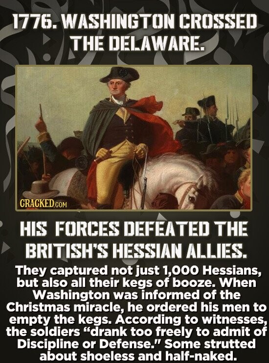 1776. WASHINGTON CROSSED THE DELAWARE. CRACKED COM HIS FORCES DEFEATED THE BRITISH'S HESSIAN ALLIES. They captured not just 1,000 Hessians, but also a
