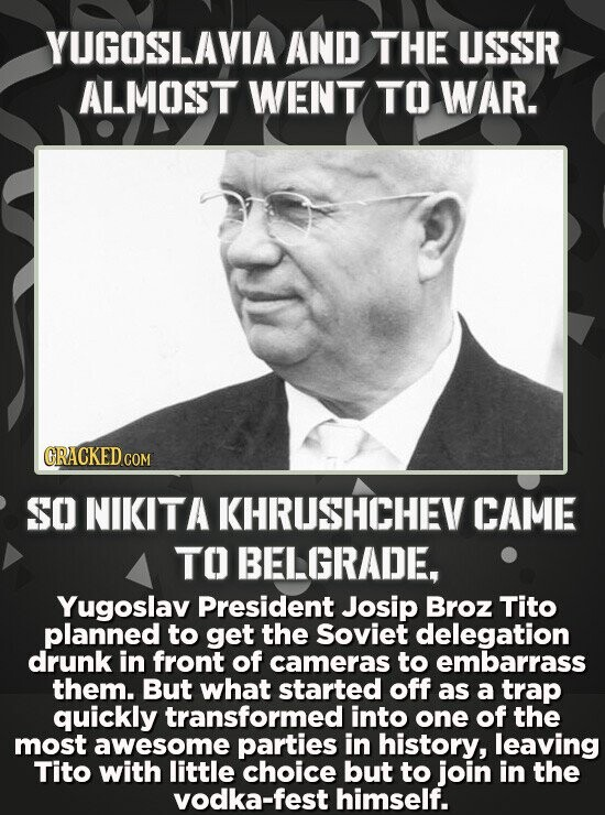 YUGOSLAVIA AND THE USSR ALMOST WENT TO WAR. CRACKED COM SO NIKITA KHRUSHCHEV CAME TO BELGRADE, Yugoslav President Josip Broz Tito planned to get the S