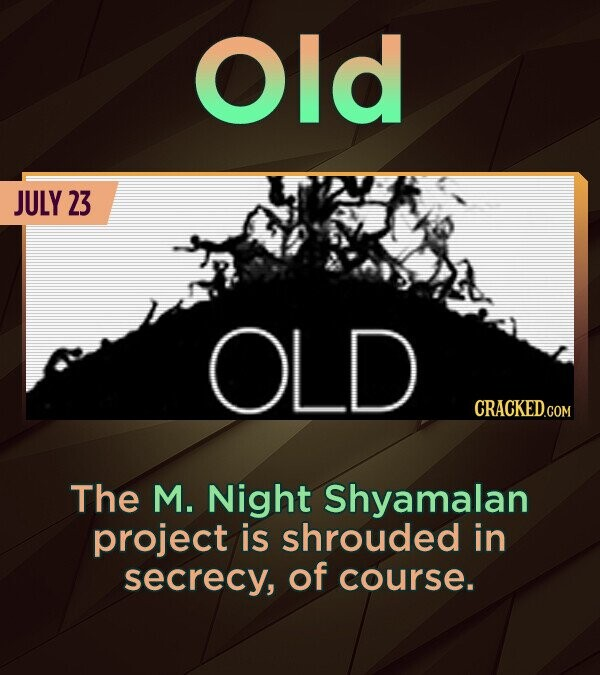 Old JULY 23 OLD The M. Night Shyamalan project is shrouded in secrecy, of course.