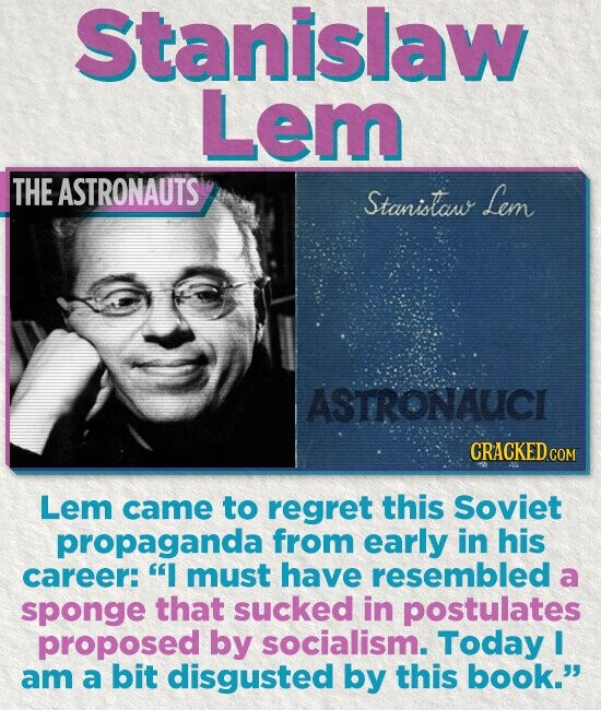 Stanislaw Lem THE ASTRONAUTS Stanistaw Lem ASTRONAUCI CRACKED COM Lem came to regret this Soviet propaganda from early in his career: I must have resembled a sponge that sucked in postulates proposed by socialism. Today I am a bit disgusted by this book.