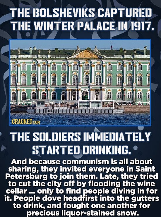 THE BOLSHEVIKS CAPTURED THE WINTER PALACE IN 1917. HHPIRPHHRH Mohathhintaitoaiete CRACKED THE SOLDIERS IMMEDIATELY STARTED DRINKING. And because commu
