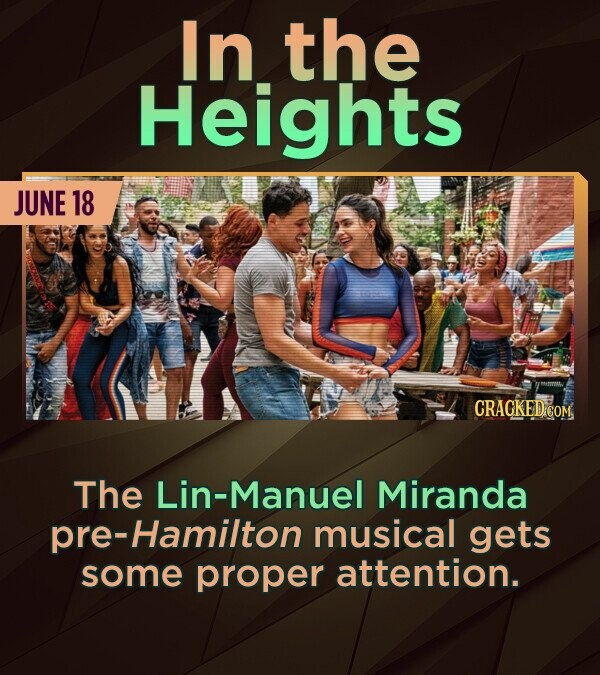 In the Heights JUNE 18 CRACKED COM The Lin-Manuel Miranda pre-Hamilton musical gets some proper attention.