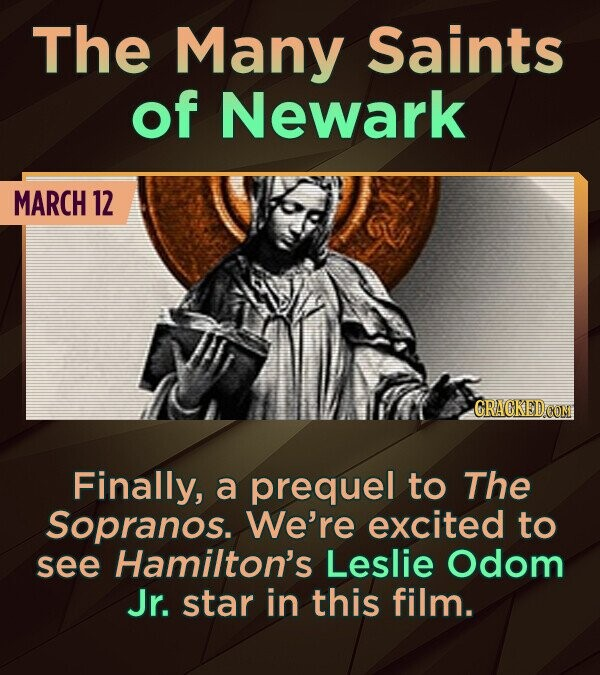 The Many Saints of Newark MARCH 12 Finally, a prequel to The Sopranos. We're excited to see Hamilton's Leslie Odom Jr. star in this film.